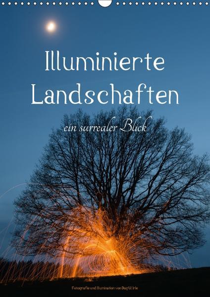 Illuminierte Landschaften - Ein surrealer Blick (Wandkalender 2017 DIN A3 hoch) - Coverbild