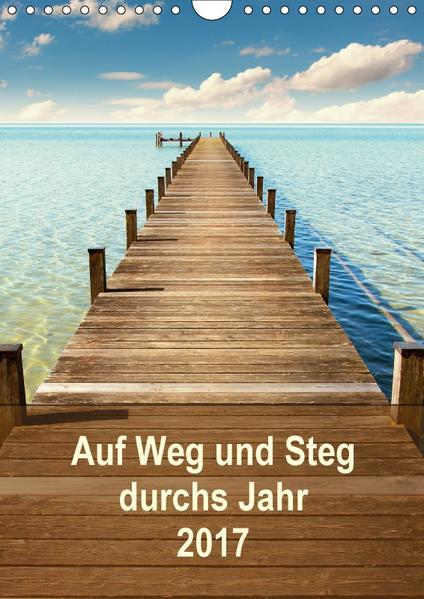 Auf Weg und Steg durchs Jahr 2017 (Wandkalender 2017 DIN A4 hoch) - Coverbild