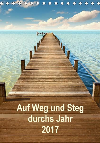 Auf Weg und Steg durchs Jahr 2017 (Tischkalender 2017 DIN A5 hoch) - Coverbild