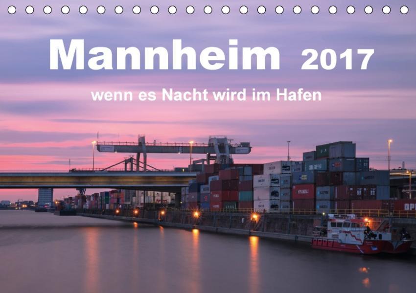 Mannheim 2017 - wenn es Nacht wird im Hafen (Tischkalender 2017 DIN A5 quer) - Coverbild