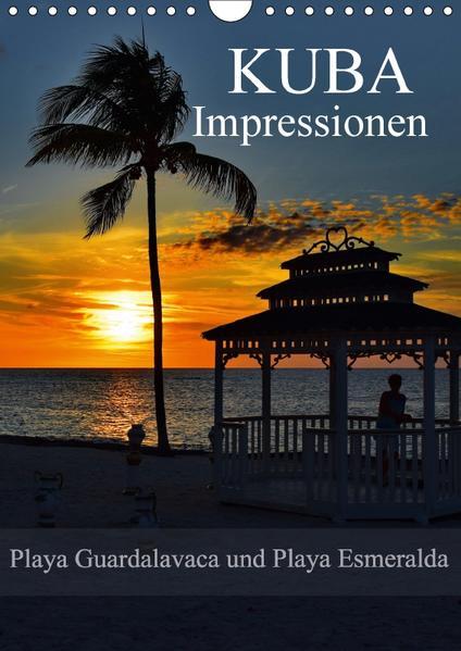 Kuba Impressionen Playa Guardalavaca und Playa Esmeralda (Wandkalender 2017 DIN A4 hoch) - Coverbild