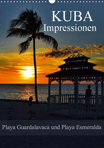 Kuba Impressionen Playa Guardalavaca und Playa Esmeralda (Wandkalender 2017 DIN A3 hoch) - Coverbild