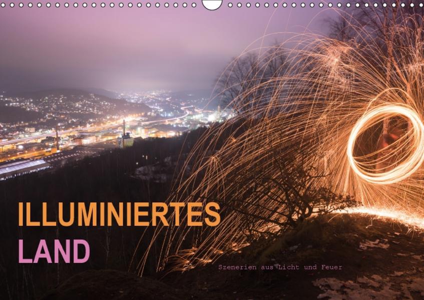 ILLUMINIERTES LAND, Szenerien aus Licht und Feuer (Wandkalender 2017 DIN A3 quer) - Coverbild