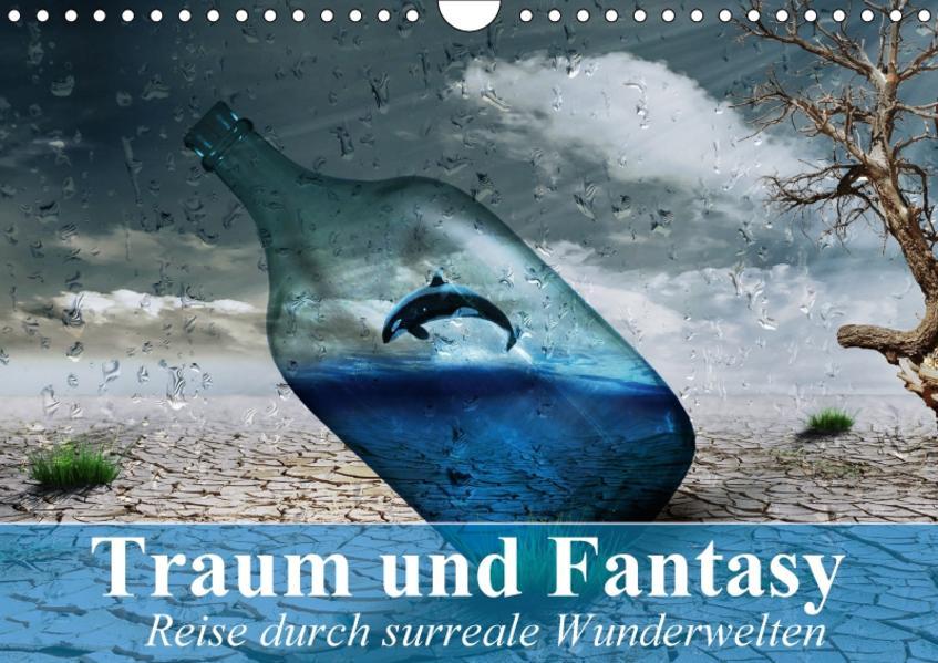 Traum und Fantasy. Reise durch surreale Wunderwelten (Wandkalender 2017 DIN A4 quer) - Coverbild