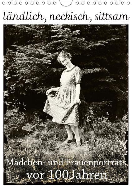 ländlich, neckisch, sittsam. Mädchen- und Frauenporträts vor 100 Jahren (Wandkalender 2017 DIN A4 hoch) - Coverbild