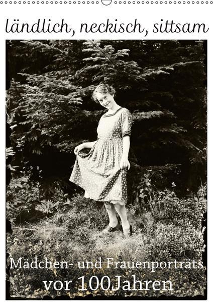 ländlich, neckisch, sittsam. Mädchen- und Frauenporträts vor 100 Jahren (Wandkalender 2017 DIN A2 hoch) - Coverbild
