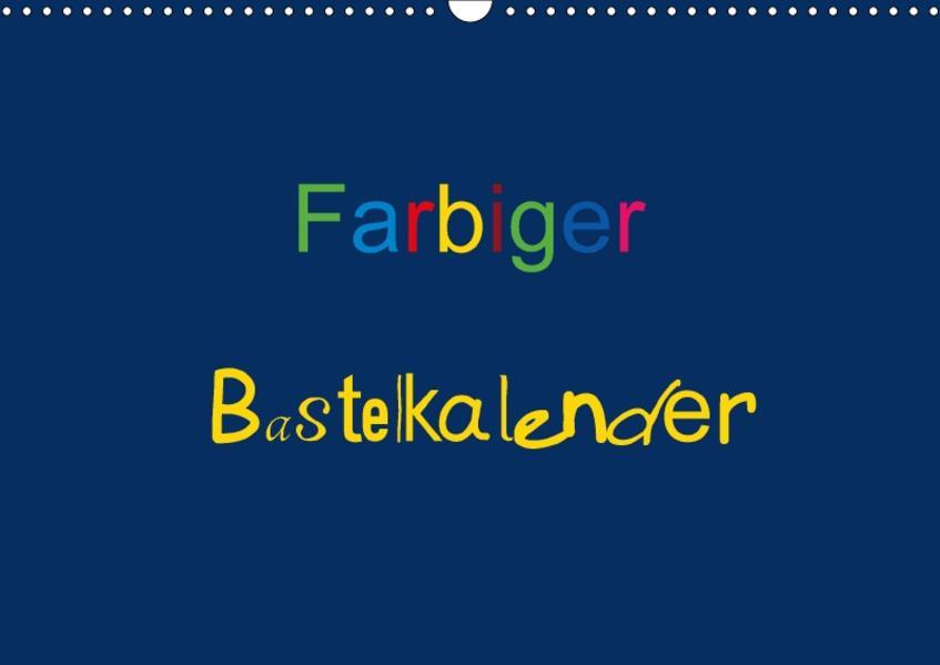Farbiger Bastelkalender (Wandkalender 2017 DIN A3 quer) - Coverbild