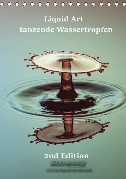 Liquid Art - tanzende Wassertropfen 2nd Edition (Tischkalender 2017 DIN A5 hoch) - Coverbild