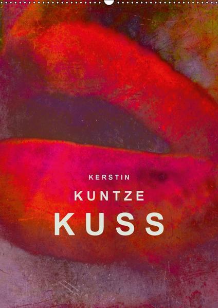 KERSTIN KUNTZE KUSS (Wandkalender 2017 DIN A2 hoch) - Coverbild