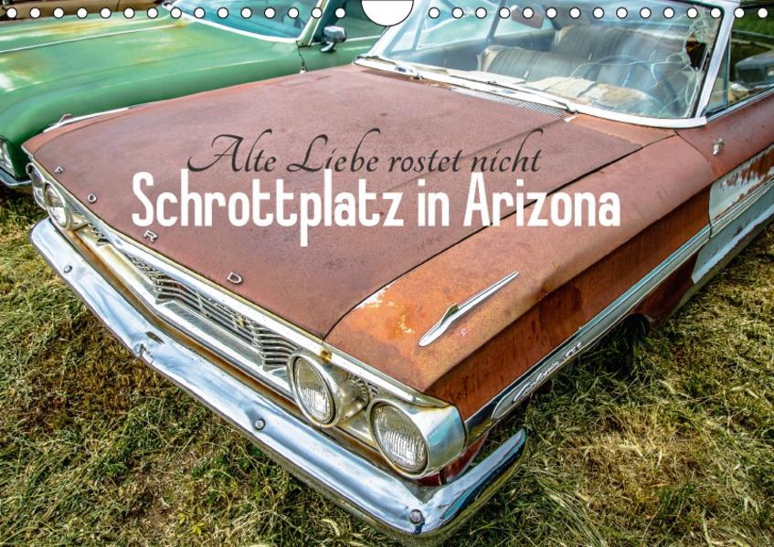 Alte Liebe rostet nicht - Schrottplatz in Arizona (Wandkalender 2017 DIN A4 quer) - Coverbild