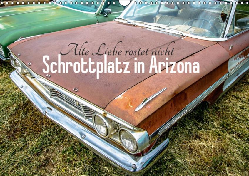 Alte Liebe rostet nicht - Schrottplatz in Arizona (Wandkalender 2017 DIN A3 quer) - Coverbild