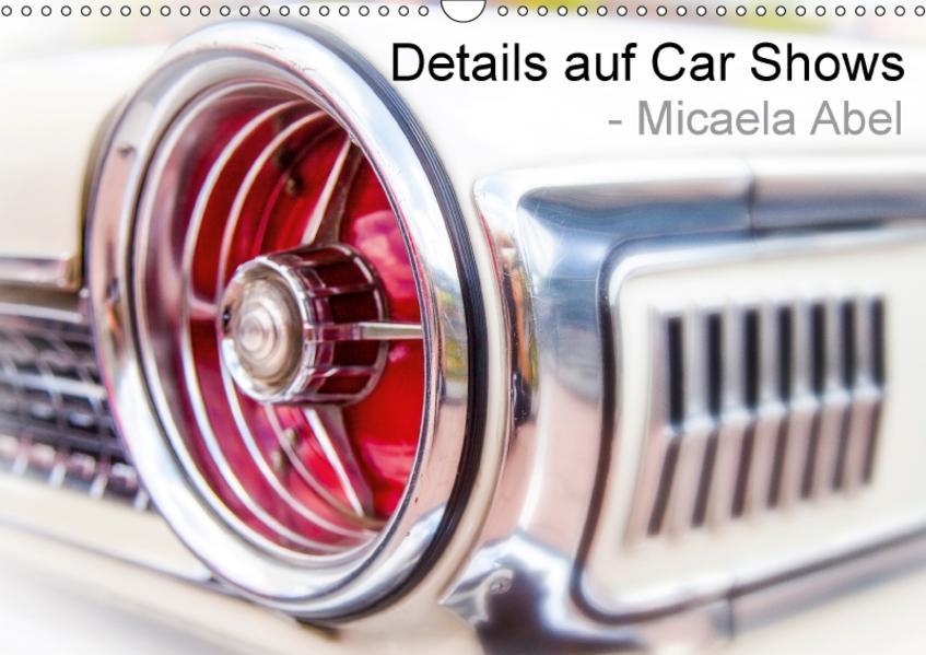 Details auf Car-Shows - Micaela Abel (Wandkalender 2017 DIN A3 quer) - Coverbild