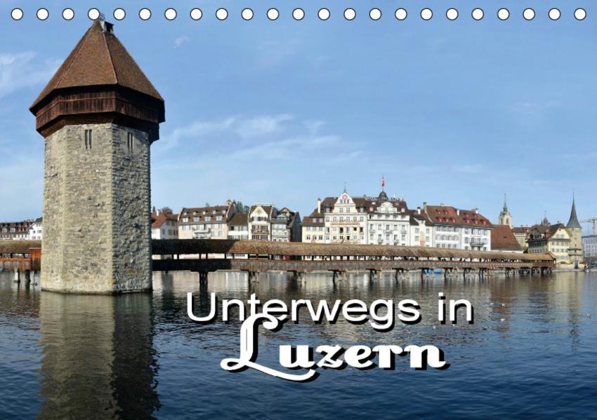 Unterwegs in Luzern (Tischkalender 2017 DIN A5 quer) - Coverbild
