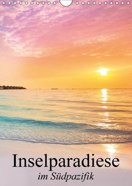 Inselparadiese im Südpazifik (Wandkalender 2017 DIN A4 hoch) - Coverbild