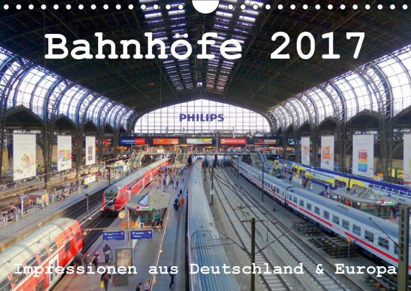 Bahnhöfe 2017. Impressionen aus Deutschland und Europa (Wandkalender 2017 DIN A4 quer) - Coverbild