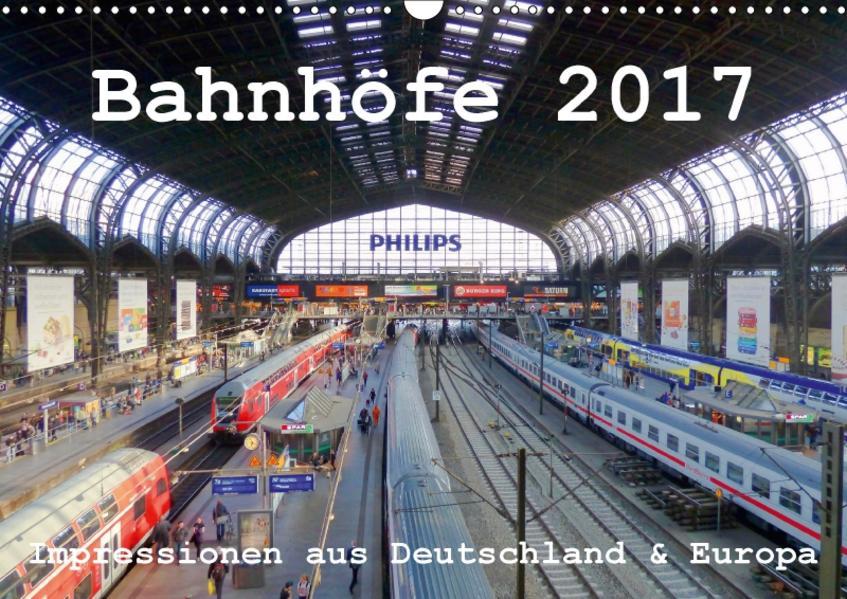 Bahnhöfe 2017. Impressionen aus Deutschland und Europa (Wandkalender 2017 DIN A3 quer) - Coverbild