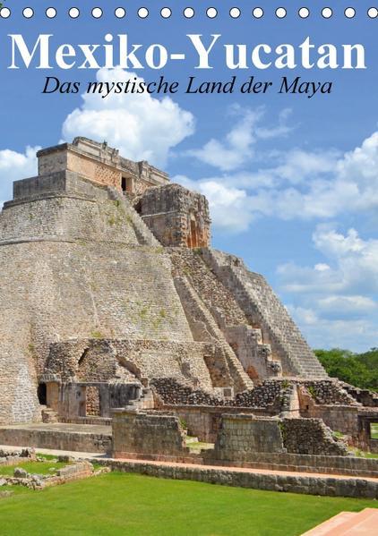 Das mystische Land der Maya. Mexiko-Yucatan (Tischkalender 2017 DIN A5 hoch) - Coverbild