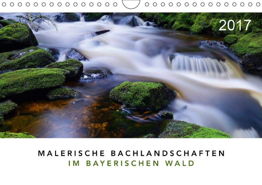 Malerische Bachlandschaften im Bayerischen Wald (Wandkalender 2017 DIN A4 quer) - Coverbild