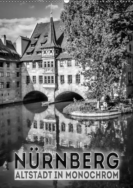 NÜRNBERG Altstadt in Monochrom (Wandkalender 2017 DIN A2 hoch) - Coverbild