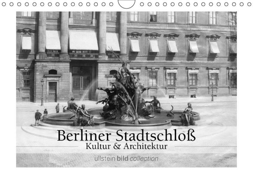 Berliner Stadtschloß - Kultur und Architektur (Wandkalender 2017 DIN A4 quer) - Coverbild