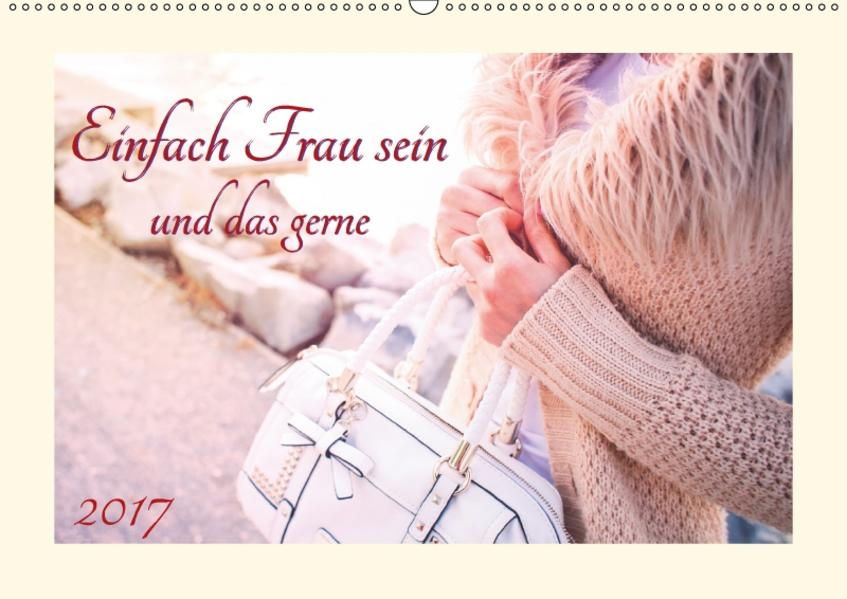 Einfach Frau sein -  und das gerne (Wandkalender 2017 DIN A2 quer) - Coverbild