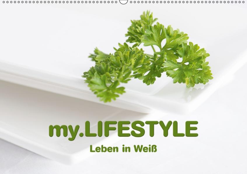 my.LIFESTYLE - Leben in Weiß (Wandkalender 2017 DIN A2 quer) - Coverbild