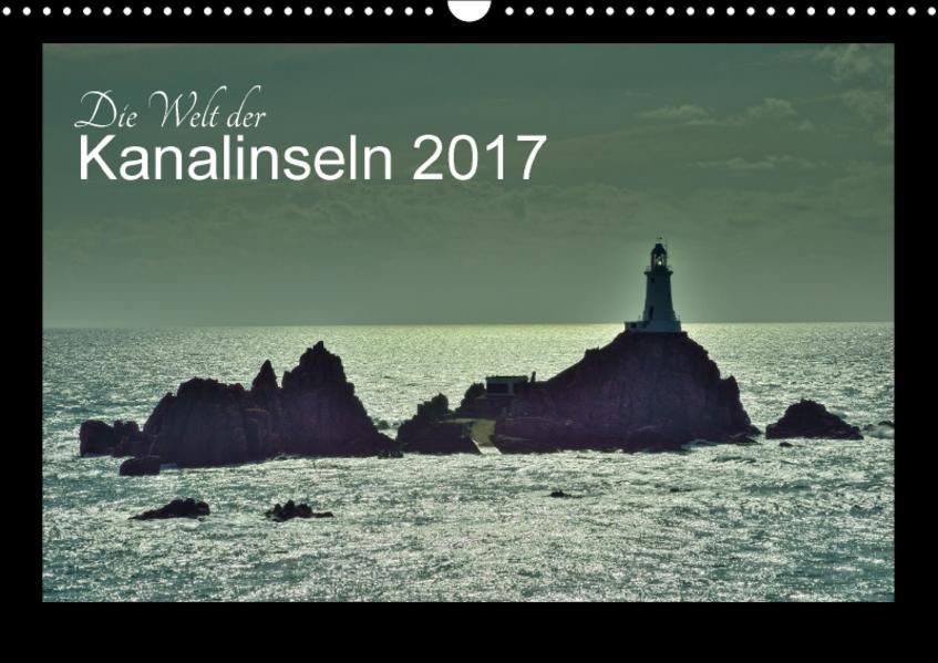 Die Welt der Kanalinseln 2017 (Wandkalender 2017 DIN A3 quer) - Coverbild