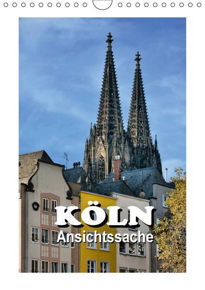 Köln - Ansichtssache (Wandkalender 2017 DIN A4 hoch) - Coverbild