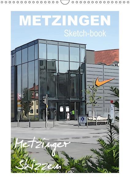 Metzingen Sketch-book, Metzinger Skizzen (Wandkalender 2017 DIN A3 hoch) - Coverbild