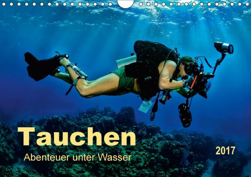 Tauchen - Abenteuer unter Wasser (Wandkalender 2017 DIN A4 quer) - Coverbild