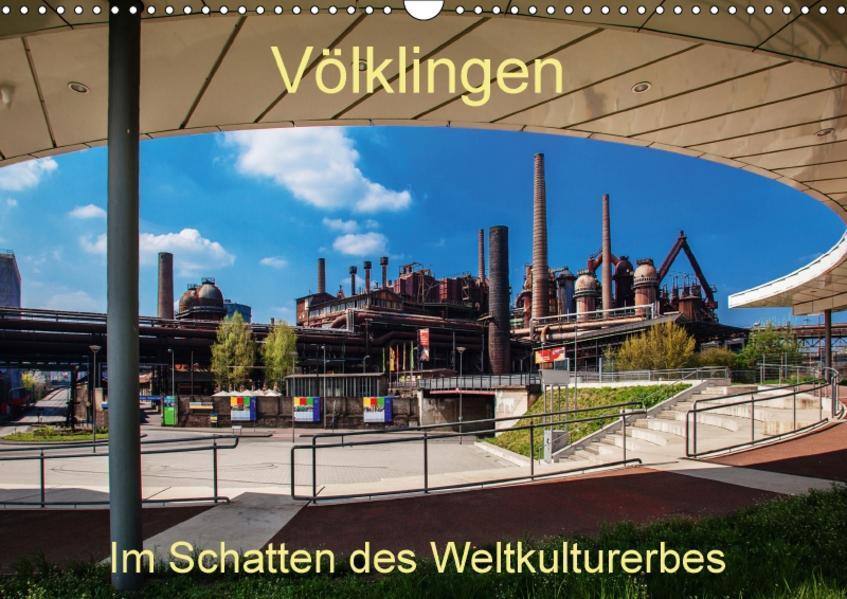 Völklingen. Im Schatten des Weltkulturerbes (Wandkalender 2017 DIN A3 quer) - Coverbild