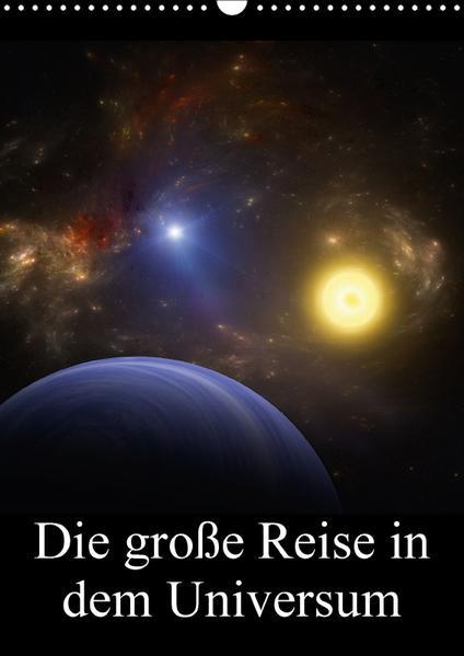 Die große Reise in dem Universum (Wandkalender 2017 DIN A3 hoch) - Coverbild