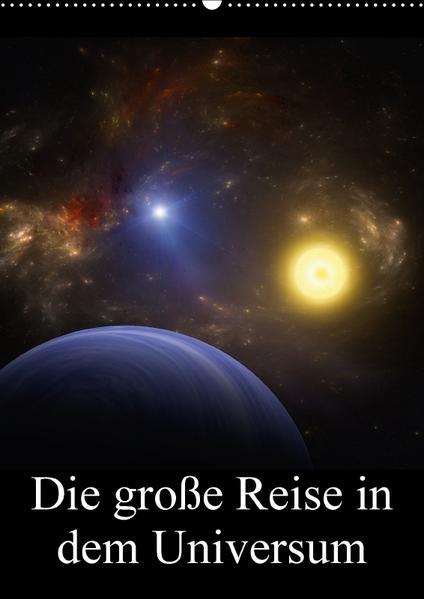 Die große Reise in dem Universum (Wandkalender 2017 DIN A2 hoch) - Coverbild