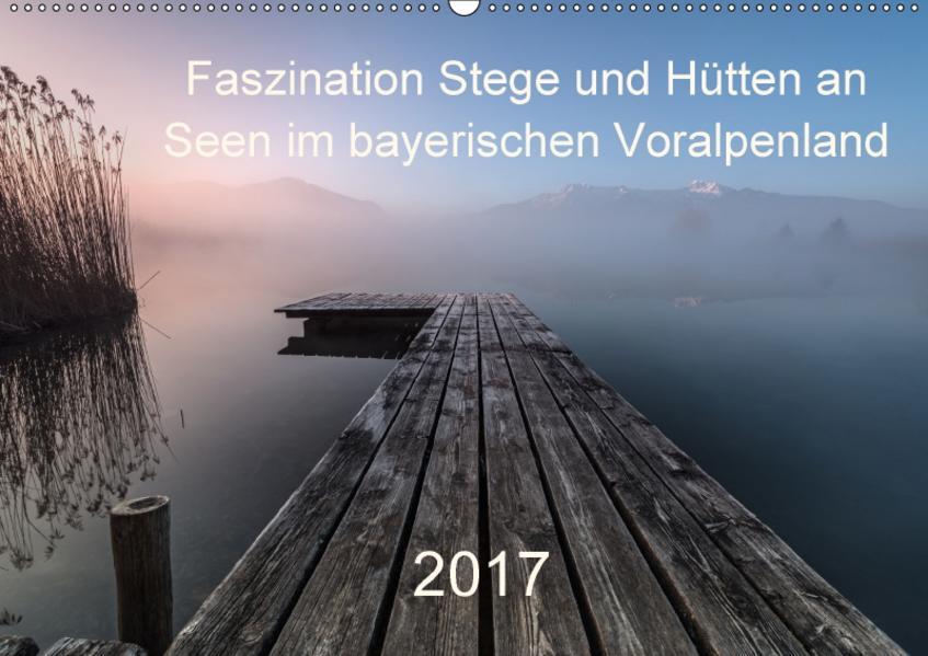 Faszination Stege und Hütten an Seen im bayerischen Voralpenland (Wandkalender 2017 DIN A2 quer) - Coverbild