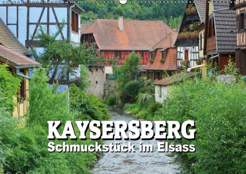 Kaysersberg - Schmuckstück im Elsass (Wandkalender 2017 DIN A2 quer) - Coverbild