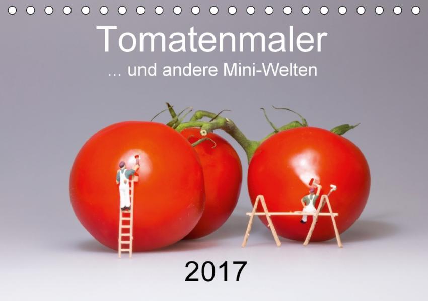 Tomatenmaler ... und andere Mini-Welten (Tischkalender 2017 DIN A5 quer) - Coverbild