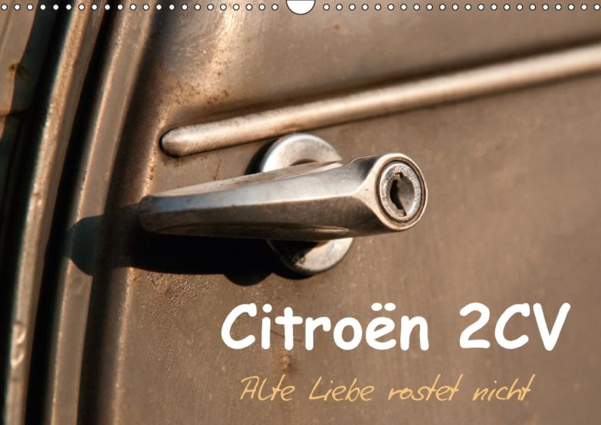Citroën 2CV Alte Liebe rostet nicht (Wandkalender 2017 DIN A3 quer) - Coverbild