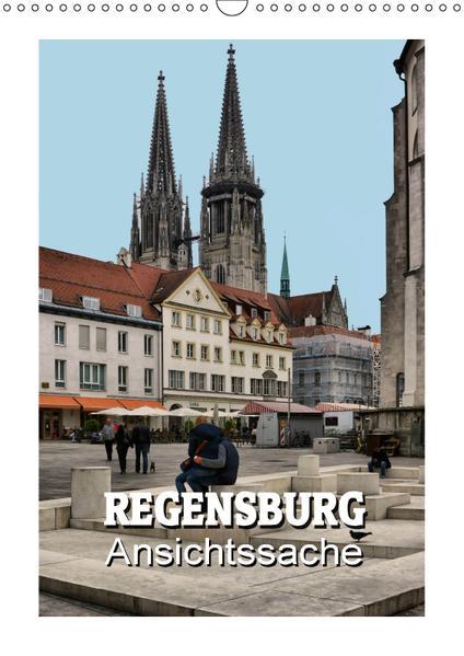 Regensburg - Ansichtssache (Wandkalender 2017 DIN A3 hoch) - Coverbild