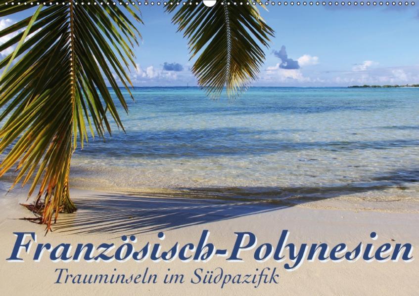 Französisch-Polynesien  Trauminseln im Südpazifik (Wandkalender 2017 DIN A2 quer) - Coverbild