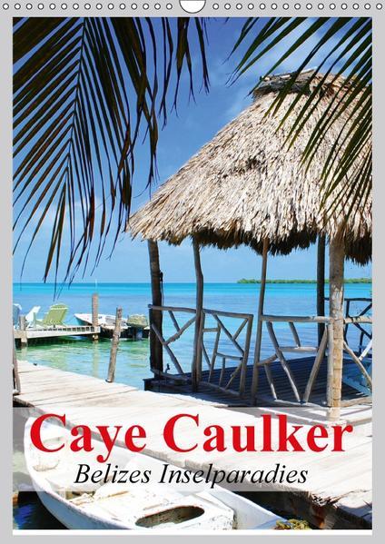 Caye Caulker. Belizes Inselparadies (Wandkalender 2017 DIN A3 hoch) - Coverbild
