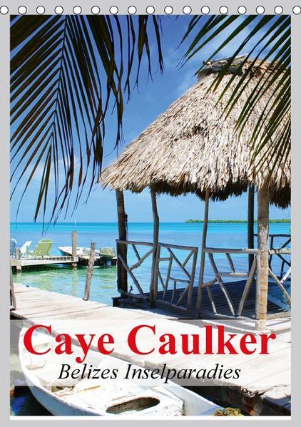Caye Caulker. Belizes Inselparadies (Tischkalender 2017 DIN A5 hoch) - Coverbild