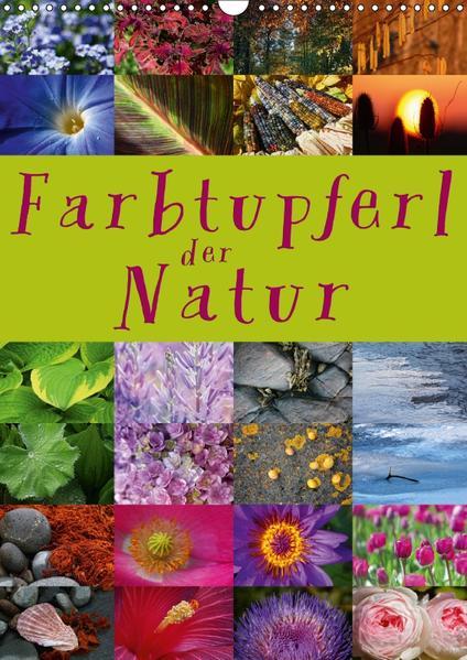 Farbtupferl der Natur (Wandkalender 2017 DIN A3 hoch) - Coverbild