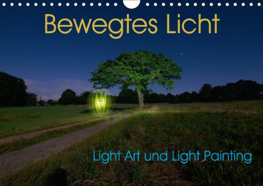 Bewegtes Licht - Light Art und Light Painting (Wandkalender 2017 DIN A4 quer) - Coverbild