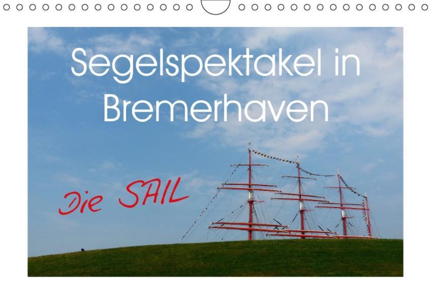 Segelspektakel in Bremerhaven. Die Sail (Wandkalender 2017 DIN A4 quer) - Coverbild
