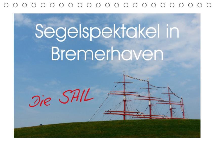 Segelspektakel in Bremerhaven. Die Sail (Tischkalender 2017 DIN A5 quer) - Coverbild