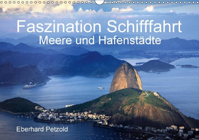 Faszination Schifffahrt - Meere und Hafenstädte (Wandkalender 2017 DIN A3 quer) - Coverbild