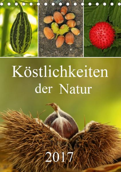 Köstlichkeiten der Natur 2017 (Tischkalender 2017 DIN A5 hoch) - Coverbild