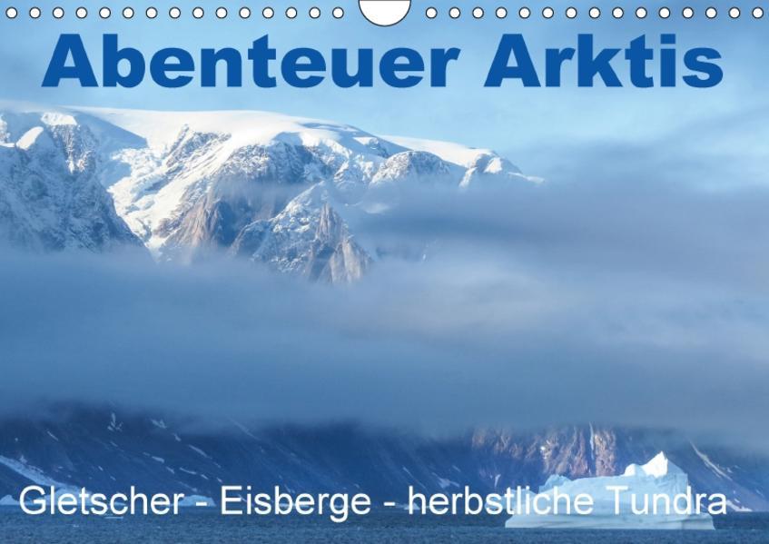 Abenteuer Arktis - Gletscher-Eisberge-herbstliche Tundra (Wandkalender 2017 DIN A4 quer) - Coverbild
