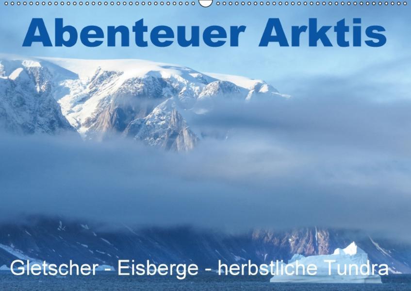 Abenteuer Arktis - Gletscher-Eisberge-herbstliche Tundra (Wandkalender 2017 DIN A2 quer) - Coverbild