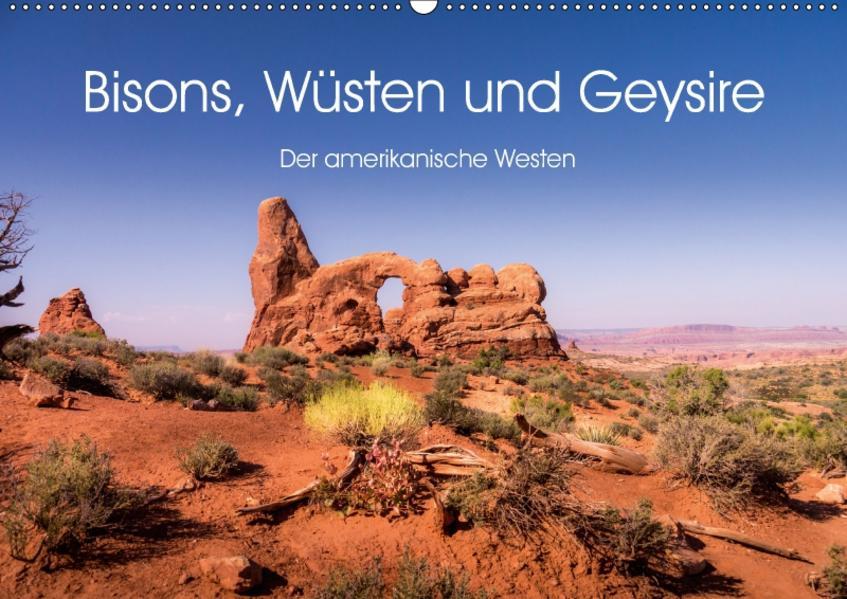 Bisons, Wüsten und Geysire. Der amerikanische Westen (Wandkalender 2017 DIN A2 quer) - Coverbild